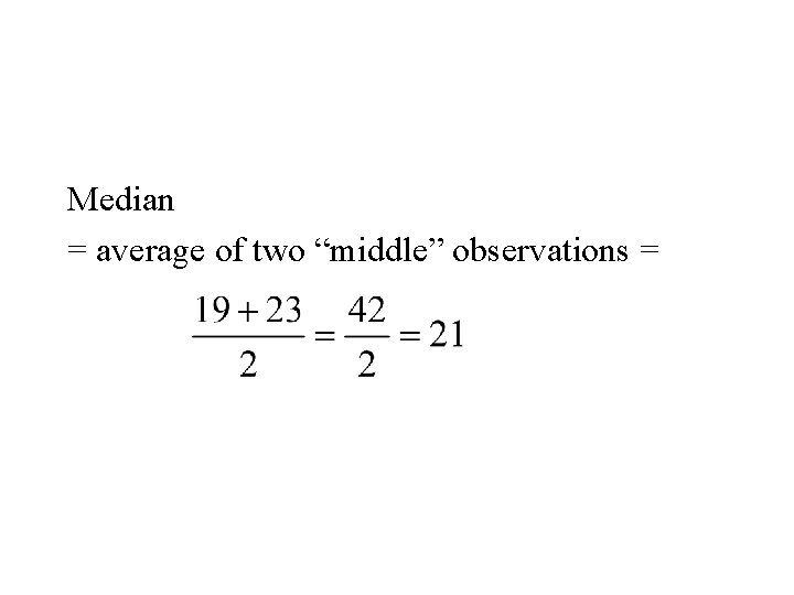 """Median = average of two """"middle"""" observations ="""