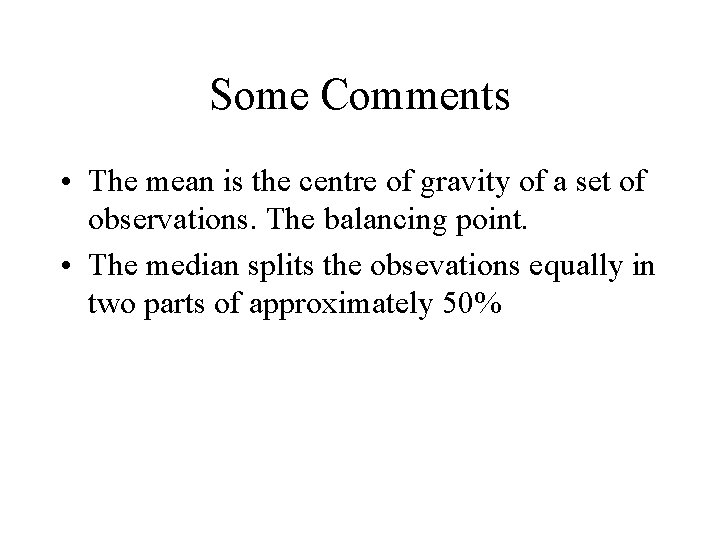 Some Comments • The mean is the centre of gravity of a set of