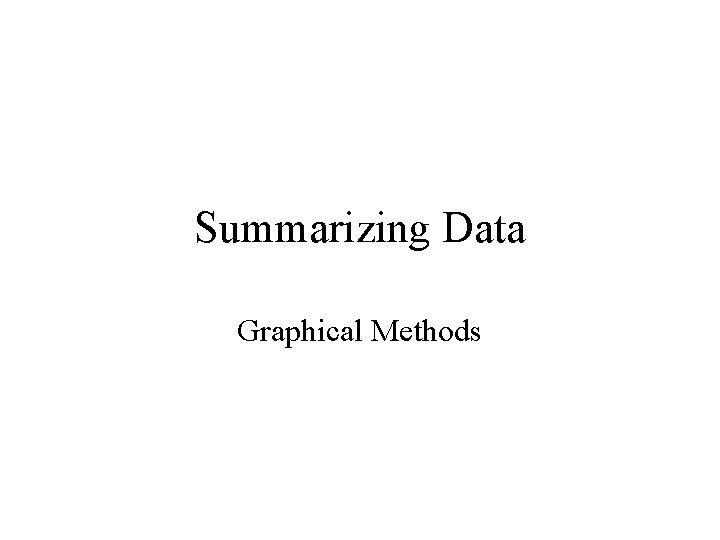 Summarizing Data Graphical Methods