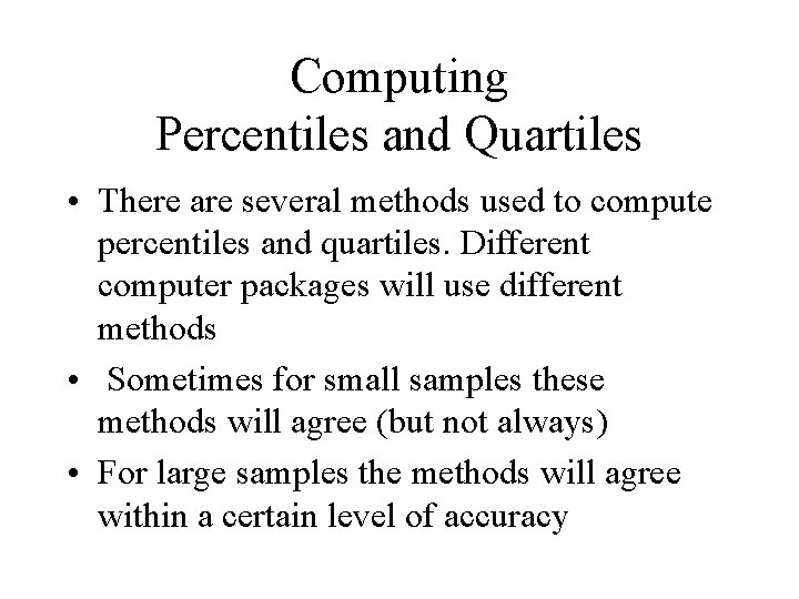 Computing Percentiles and Quartiles • There are several methods used to compute percentiles and
