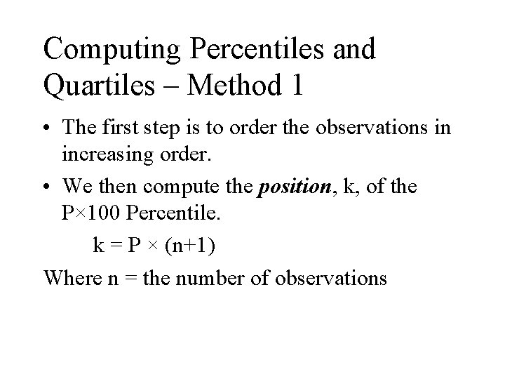 Computing Percentiles and Quartiles – Method 1 • The first step is to order