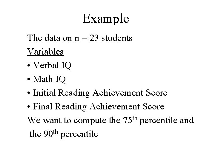 Example The data on n = 23 students Variables • Verbal IQ • Math
