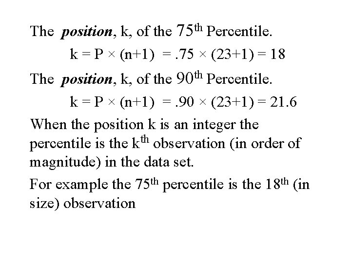 The position, k, of the 75 th Percentile. k = P × (n+1) =.