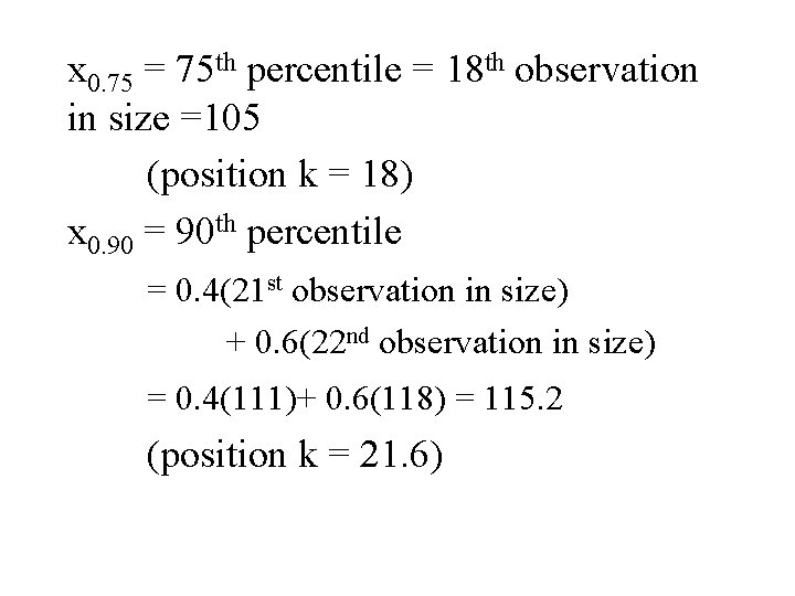 x 0. 75 = 75 th percentile = 18 th observation in size =105
