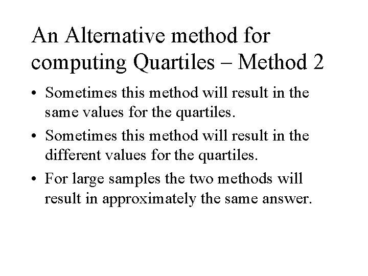 An Alternative method for computing Quartiles – Method 2 • Sometimes this method will