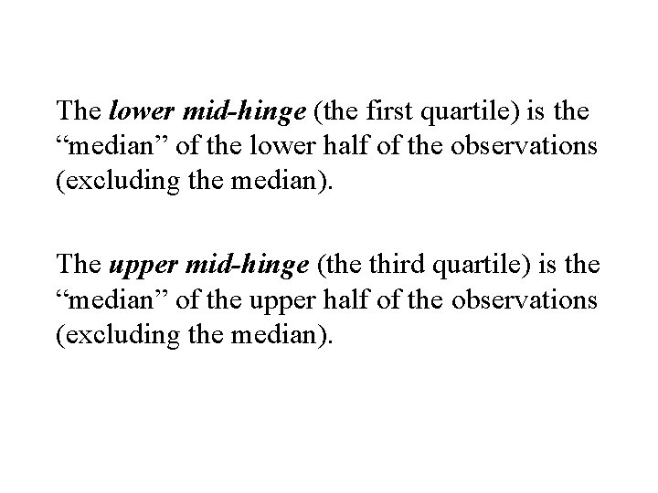"""The lower mid-hinge (the first quartile) is the """"median"""" of the lower half of"""