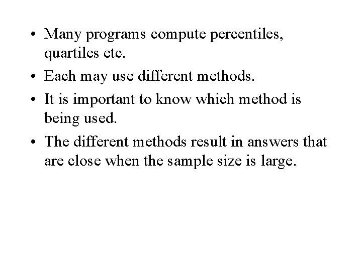 • Many programs compute percentiles, quartiles etc. • Each may use different methods.