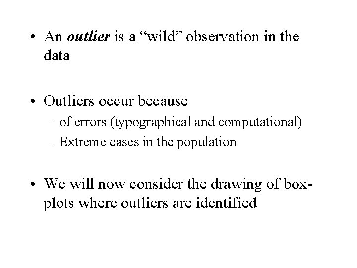 """• An outlier is a """"wild"""" observation in the data • Outliers occur"""