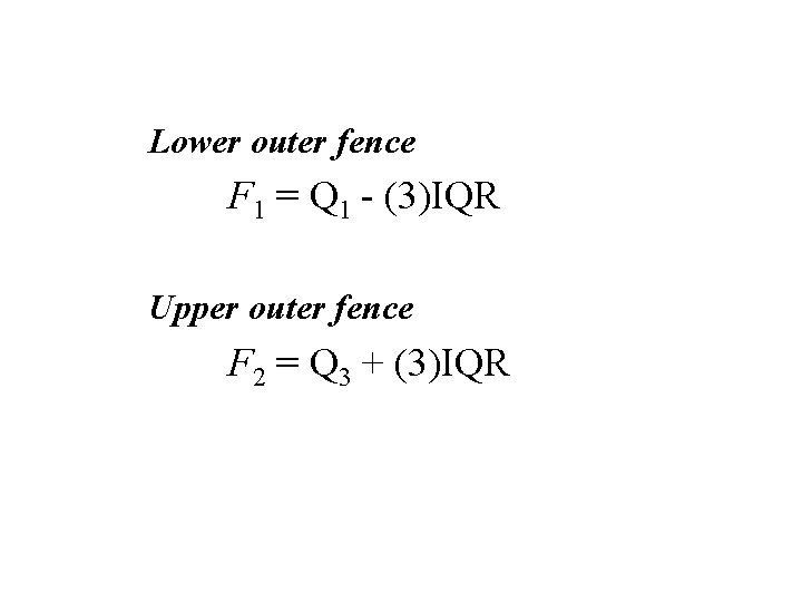 Lower outer fence F 1 = Q 1 - (3)IQR Upper outer fence F