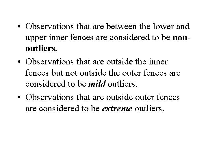 • Observations that are between the lower and upper inner fences are considered