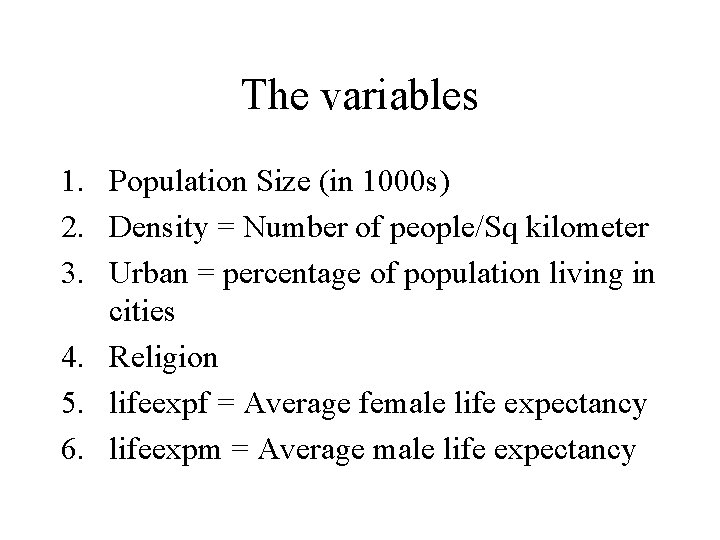The variables 1. Population Size (in 1000 s) 2. Density = Number of people/Sq