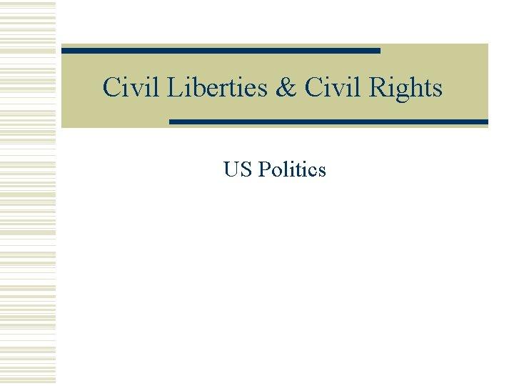 Civil Liberties & Civil Rights US Politics
