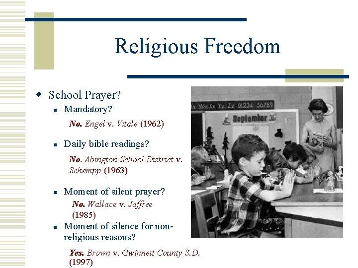 Religious Freedom School Prayer? Mandatory? No. Engel v. Vitale (1962) Daily bible readings? No.