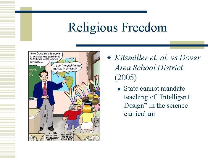 Religious Freedom Kitzmiller et. al. vs Dover Area School District (2005) State cannot mandate