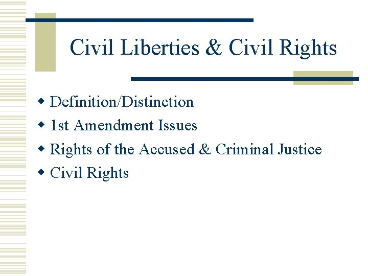 Civil Liberties & Civil Rights Definition/Distinction 1 st Amendment Issues Rights of the Accused