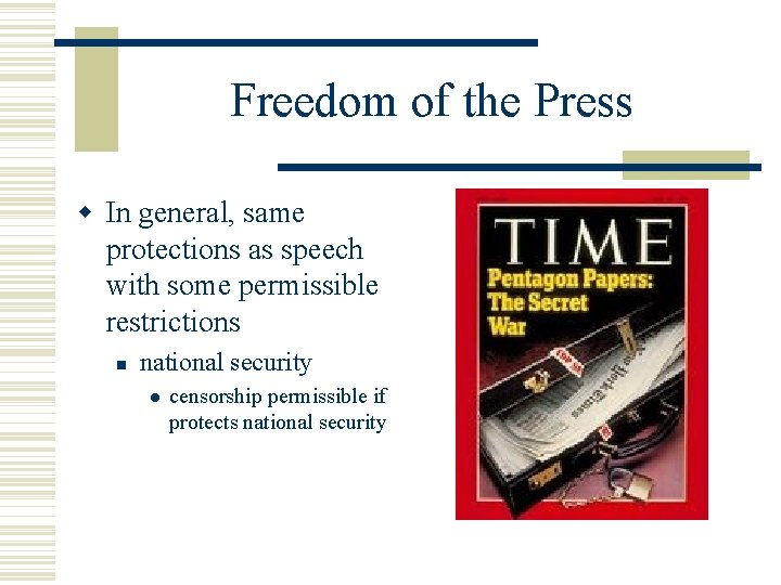 Freedom of the Press In general, same protections as speech with some permissible restrictions