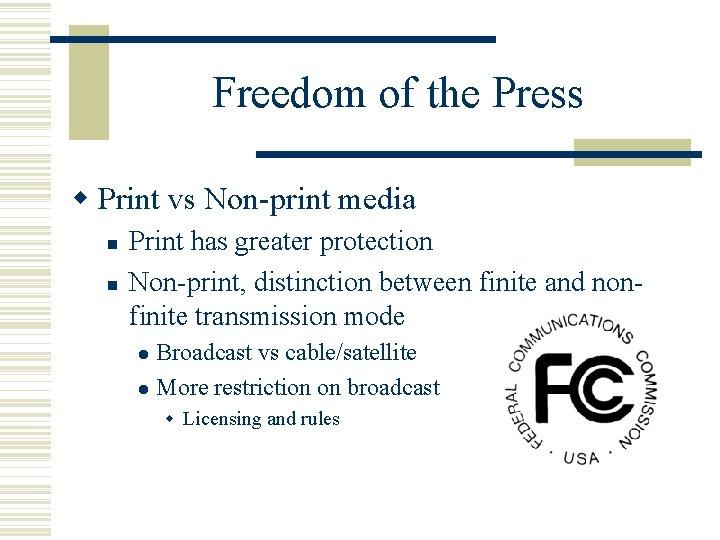 Freedom of the Press Print vs Non-print media Print has greater protection Non-print, distinction