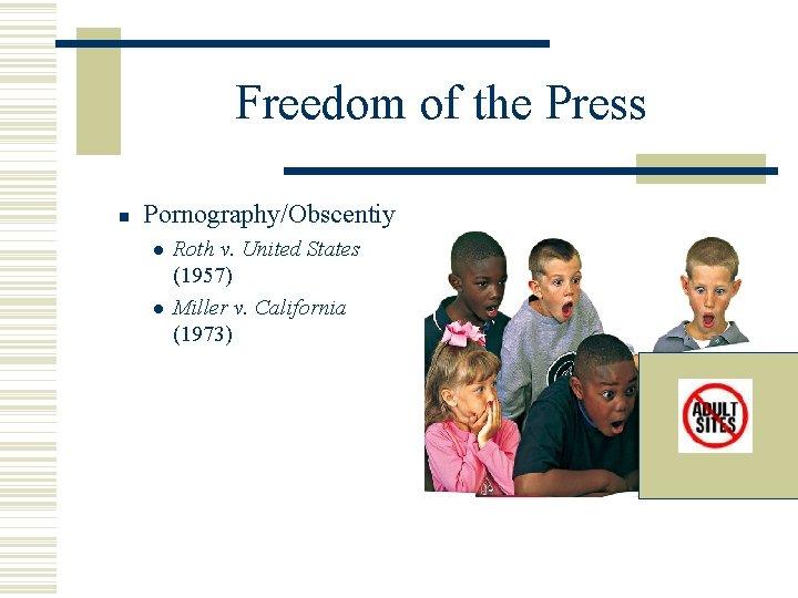 Freedom of the Press Pornography/Obscentiy Roth v. United States (1957) Miller v. California (1973)