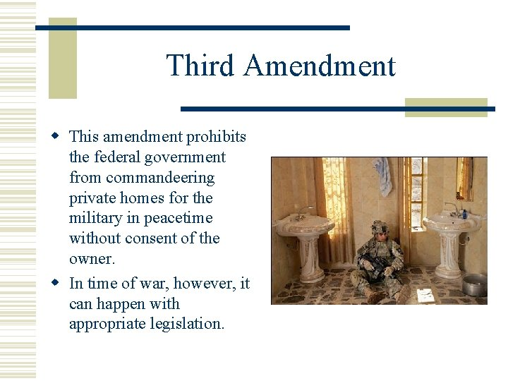 Third Amendment This amendment prohibits the federal government from commandeering private homes for the