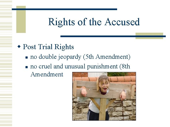 Rights of the Accused Post Trial Rights no double jeopardy (5 th Amendment) no