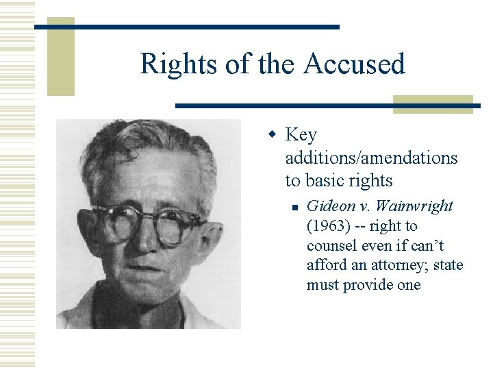 Rights of the Accused Key additions/amendations to basic rights Gideon v. Wainwright (1963) --