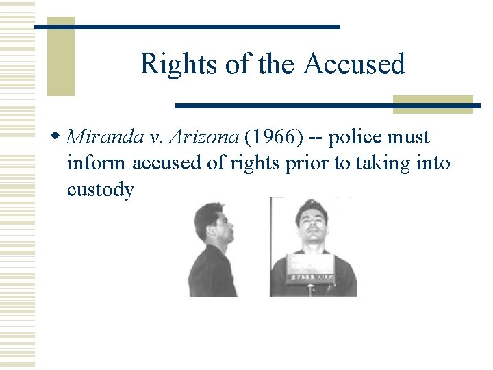 Rights of the Accused Miranda v. Arizona (1966) -- police must inform accused of