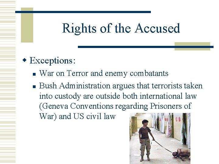 Rights of the Accused Exceptions: War on Terror and enemy combatants Bush Administration argues