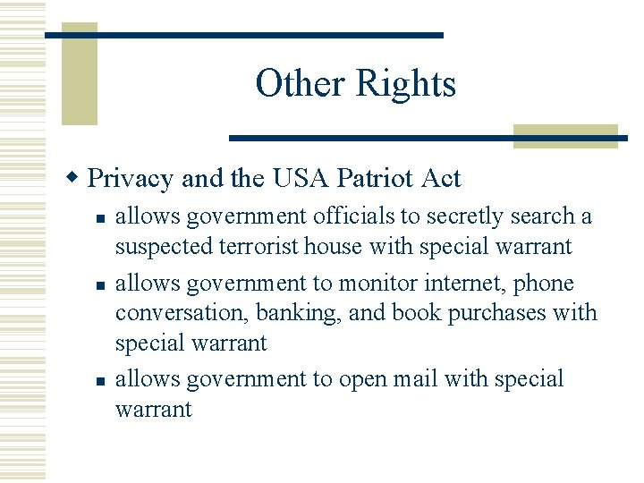 Other Rights Privacy and the USA Patriot Act allows government officials to secretly search