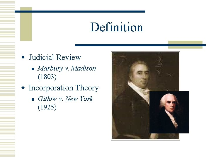 Definition Judicial Review Marbury v. Madison (1803) Incorporation Theory Gitlow v. New York (1925)
