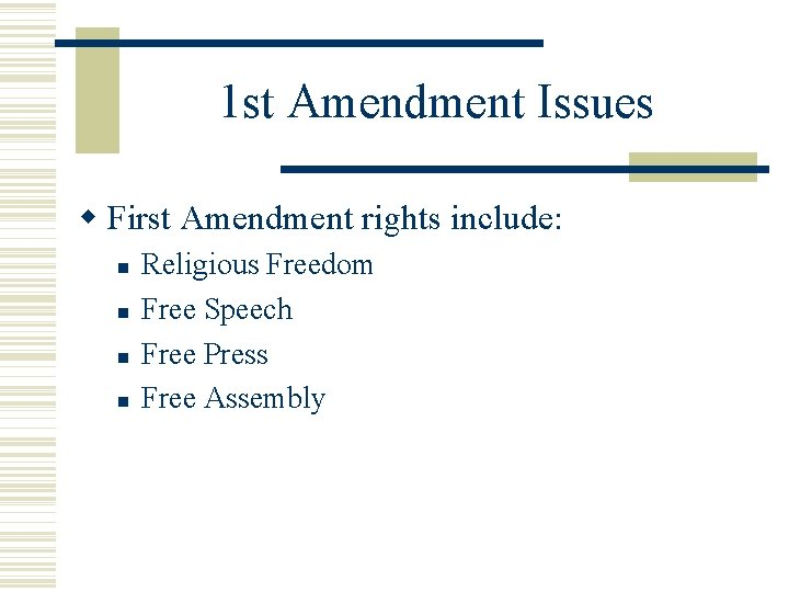 1 st Amendment Issues First Amendment rights include: Religious Freedom Free Speech Free Press
