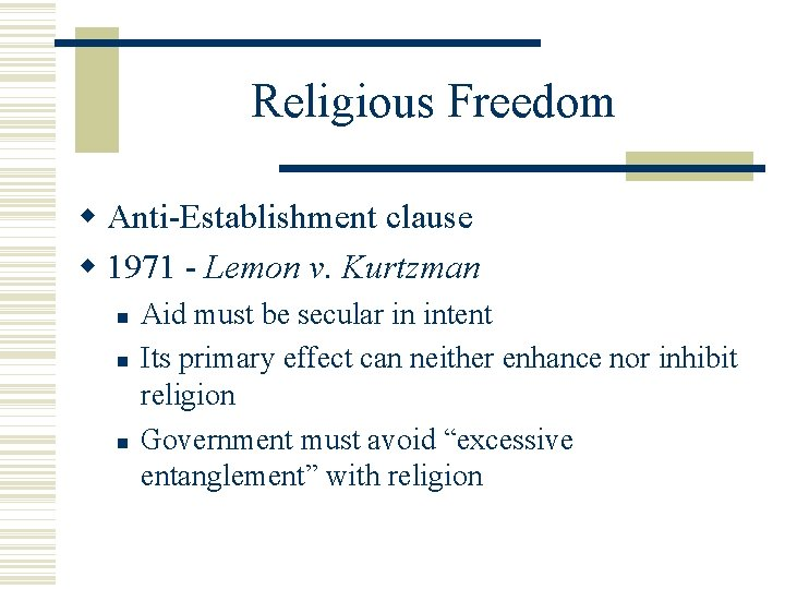 Religious Freedom Anti-Establishment clause 1971 - Lemon v. Kurtzman Aid must be secular in