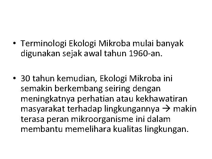 • Terminologi Ekologi Mikroba mulai banyak digunakan sejak awal tahun 1960 -an. •