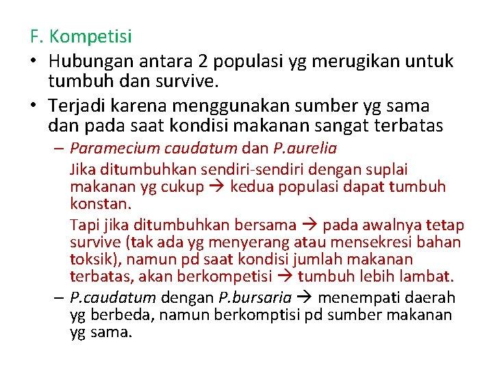 F. Kompetisi • Hubungan antara 2 populasi yg merugikan untuk tumbuh dan survive. •