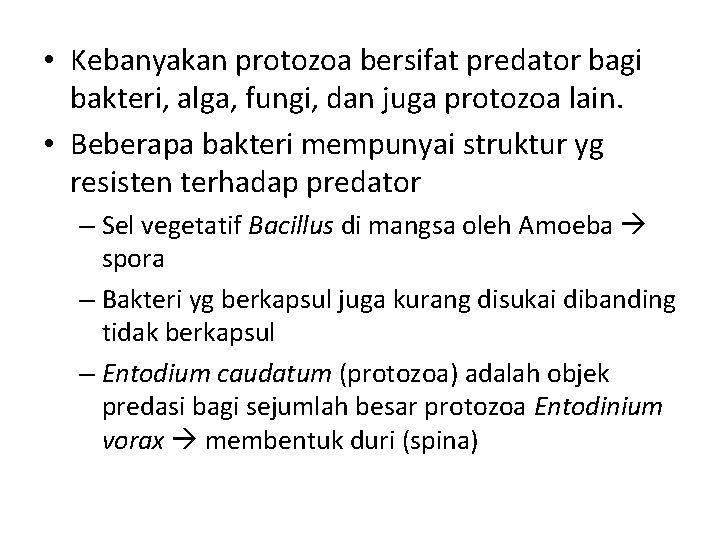 • Kebanyakan protozoa bersifat predator bagi bakteri, alga, fungi, dan juga protozoa lain.