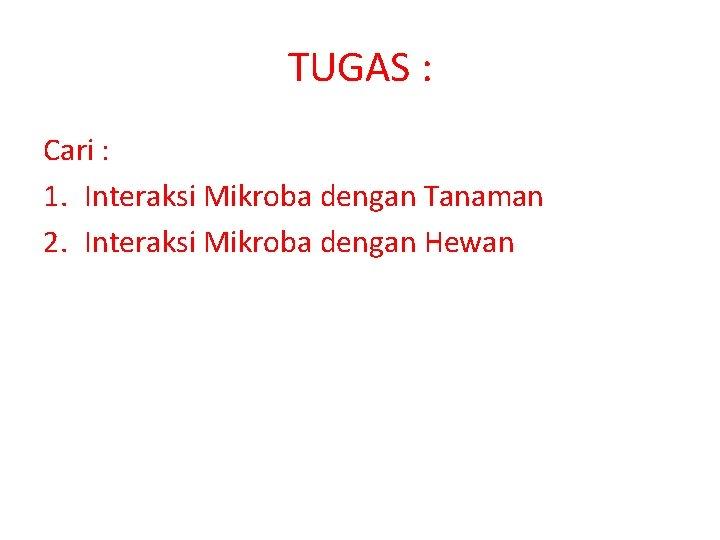 TUGAS : Cari : 1. Interaksi Mikroba dengan Tanaman 2. Interaksi Mikroba dengan Hewan
