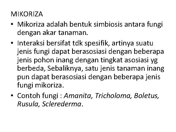 MIKORIZA • Mikoriza adalah bentuk simbiosis antara fungi dengan akar tanaman. • Interaksi bersifat
