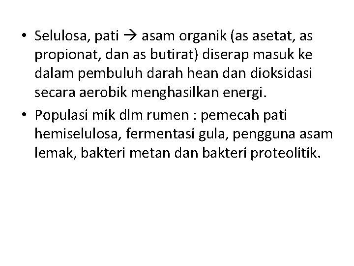 • Selulosa, pati asam organik (as asetat, as propionat, dan as butirat) diserap