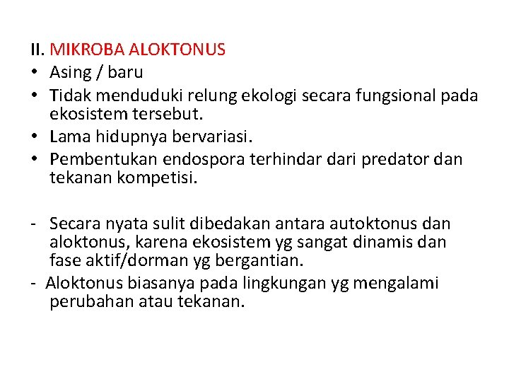 II. MIKROBA ALOKTONUS • Asing / baru • Tidak menduduki relung ekologi secara fungsional