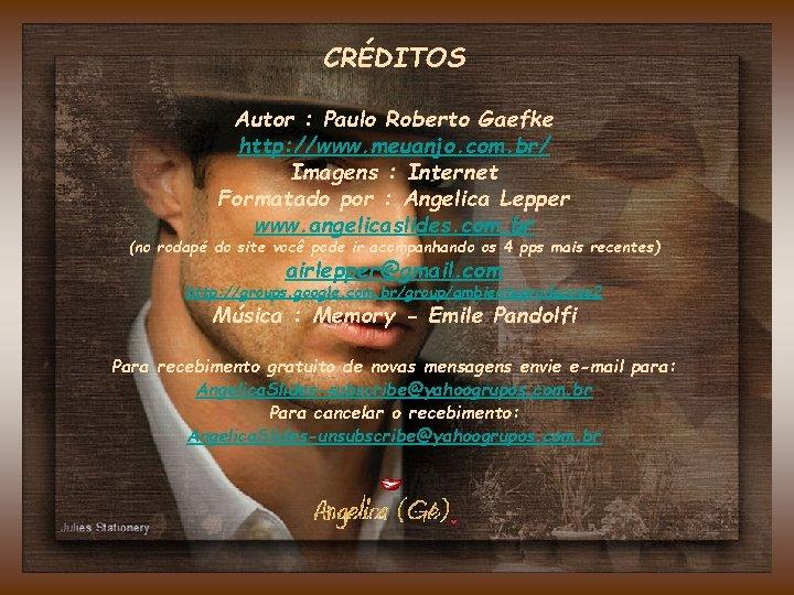 CRÉDITOS Autor : Paulo Roberto Gaefke http: //www. meuanjo. com. br/ Imagens : Internet