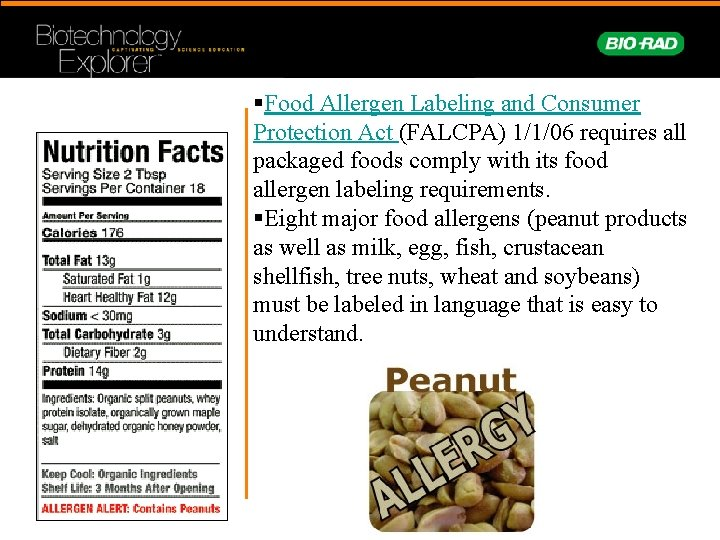 §Food Allergen Labeling and Consumer Protection Act (FALCPA) 1/1/06 requires all packaged foods comply
