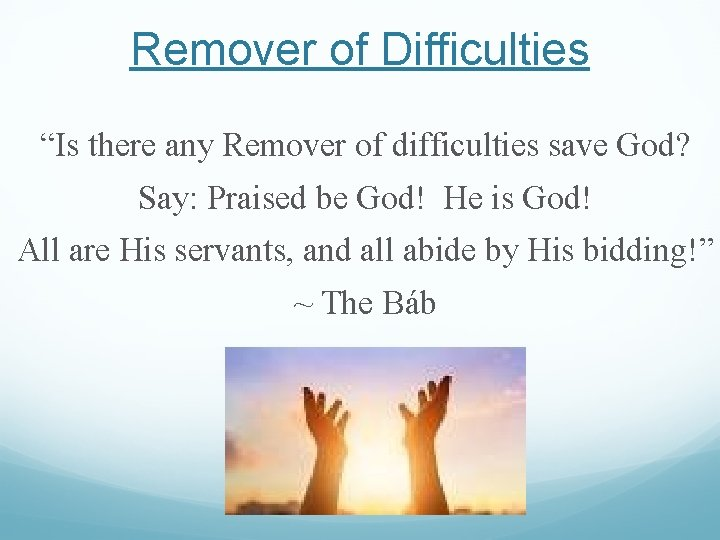 """Remover of Difficulties """"Is there any Remover of difficulties save God? Say: Praised be"""