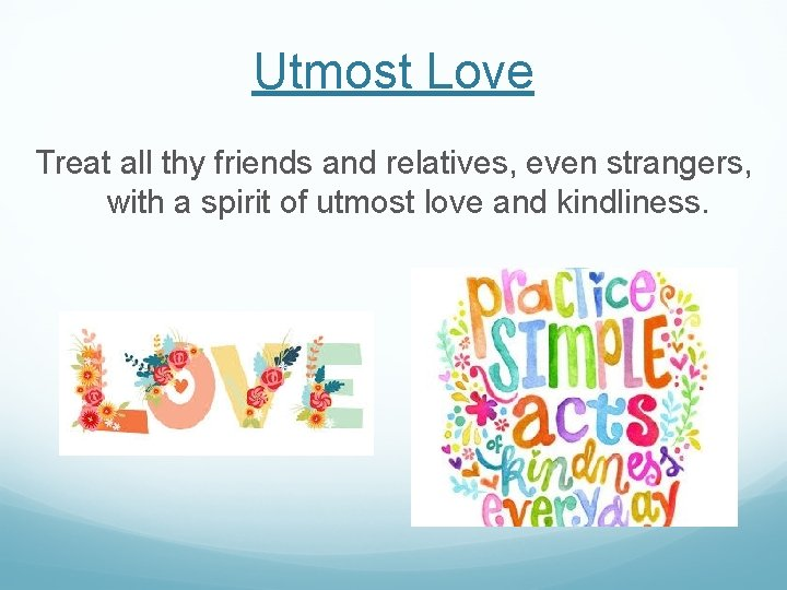 Utmost Love Treat all thy friends and relatives, even strangers, with a spirit of