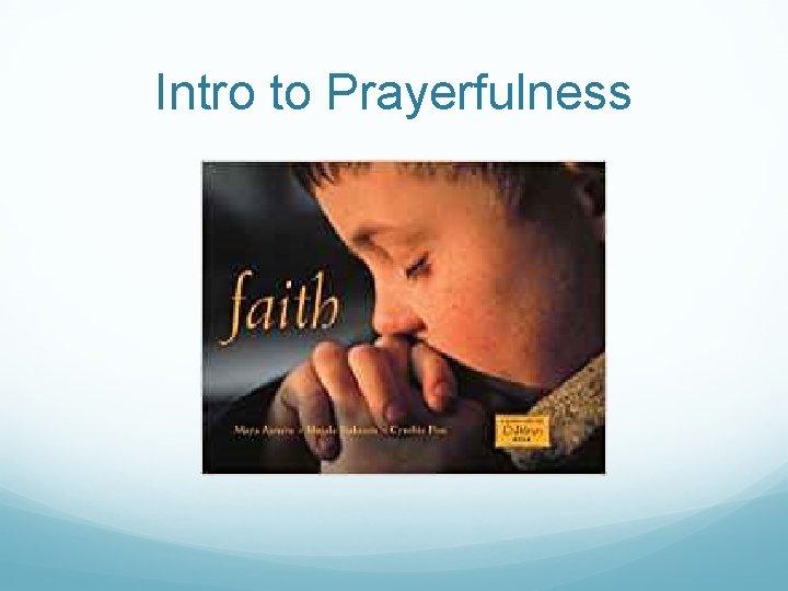 Intro to Prayerfulness