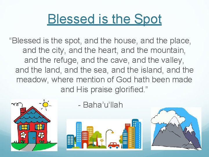 """Blessed is the Spot """"Blessed is the spot, and the house, and the place,"""
