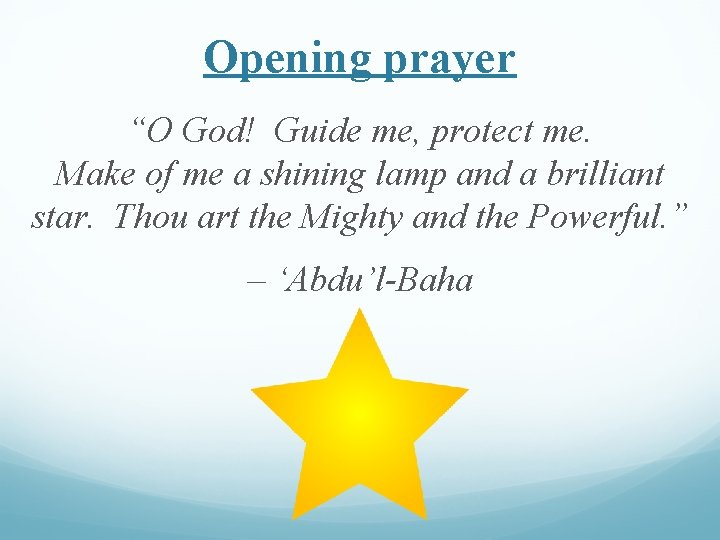 """Opening prayer """"O God! Guide me, protect me. Make of me a shining lamp"""