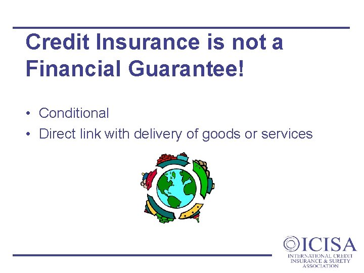 Credit Insurance is not a Financial Guarantee! • Conditional • Direct link with delivery