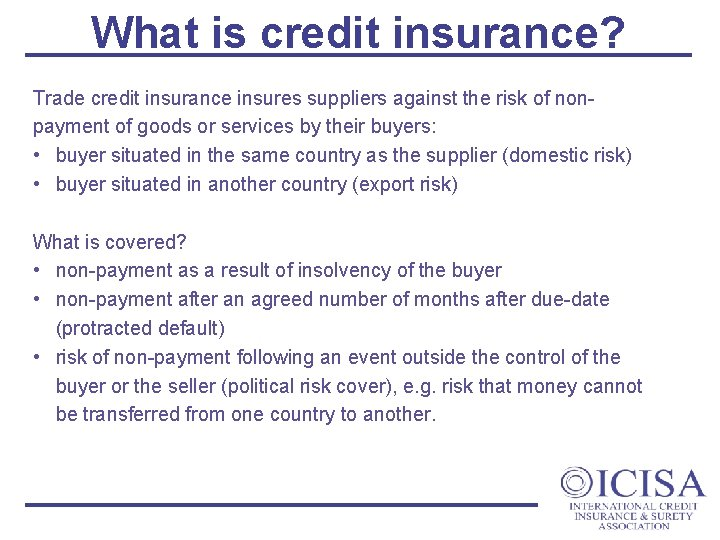 What is credit insurance? Trade credit insurance insures suppliers against the risk of nonpayment