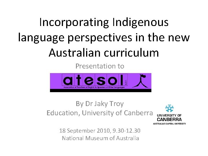 Incorporating Indigenous language perspectives in the new Australian curriculum Presentation to By Dr Jaky