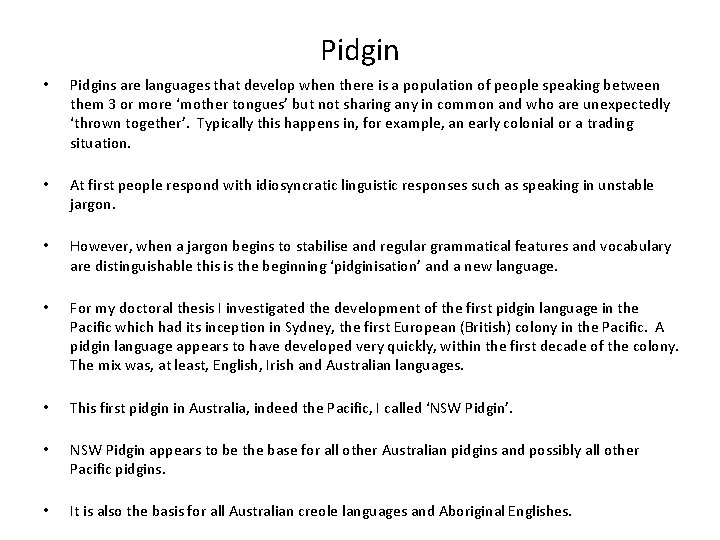 Pidgin • Pidgins are languages that develop when there is a population of people