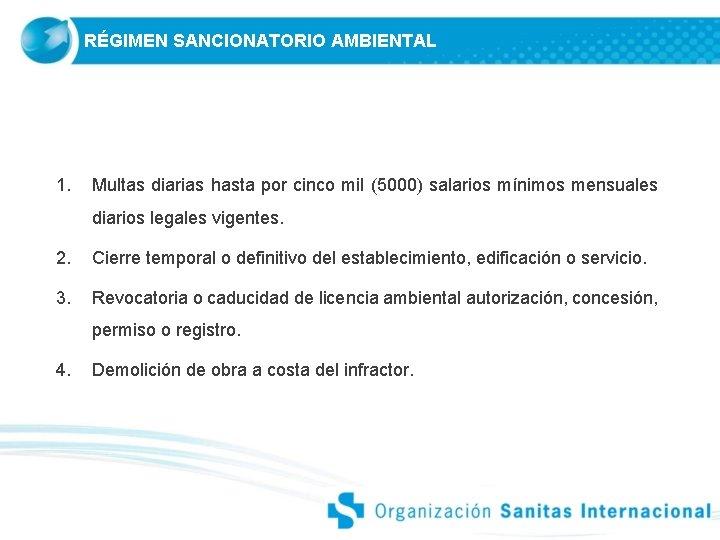 RÉGIMEN SANCIONATORIO AMBIENTAL 1. Multas diarias hasta por cinco mil (5000) salarios mínimos mensuales